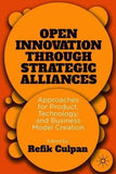 Open Innovation through Strategic Alliances: Approaches for Product, Technology, and Business Model Creation