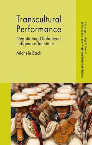 Transcultural Performance: Negotiating Globalized Indigenous Identities (Language and Globalization)