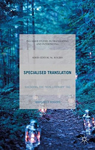 Specialised Translation: Shedding the 'Non-Literary' Tag (Palgrave Studies in Translating and Interpreting)