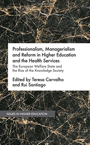 Professionalism, Managerialism and Reform in Higher Education and the Health Services: The European Welfare State and the Rise of the Knowledge Society (Issues in Higher Education)