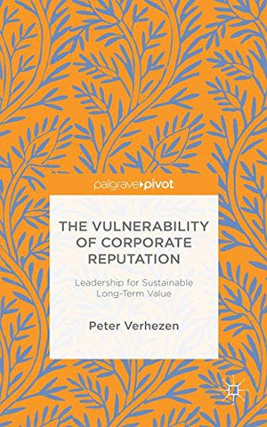 The Vulnerability of Corporate Reputation: Leadership for Sustainable Long-Term Value