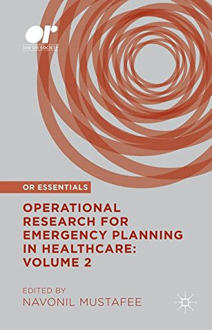 Operational Research for Emergency Planning in Healthcare: Volume 2 (OR Essentials)