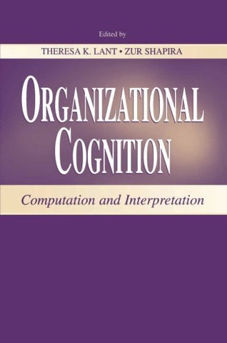 Organizational Cognition: Computation and Interpretation (Series in Organization and Management)