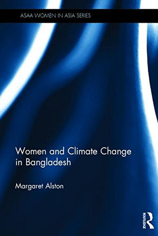Women and Climate Change in Bangladesh (ASAA Women in Asia Series)