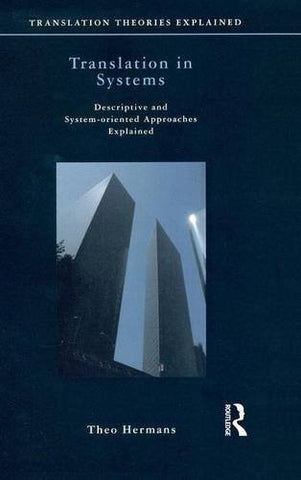 Translation in Systems: Descriptive and System-oriented Approaches Explained (Translation Theories Explored)