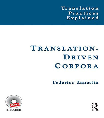 Translation-Driven Corpora: Corpus Resources for Descriptive and Applied Translation Studies (Translation Practices Explained)