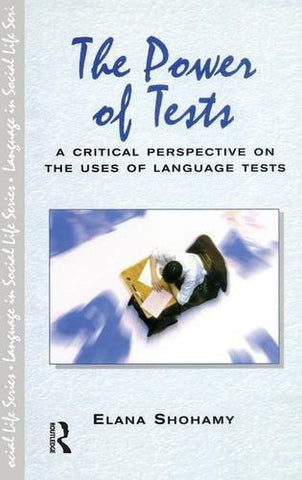 The Power of Tests: A Critical Perspective on the Uses of Language Tests (Language In Social Life)