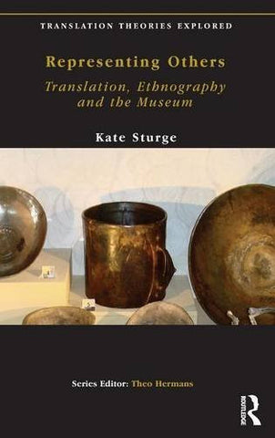 Representing Others: Translation, Ethnography and Museum (Translation Theories Explored)