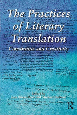 The Practices of Literary Translation: Constraints and Creativity
