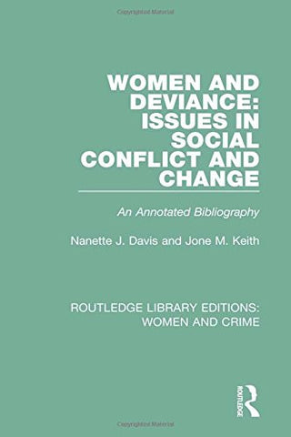 Women and Deviance: Issues in Social Conflict and Change: An Annotated Bibliography (Routledge Library Editions: Women and Crime)