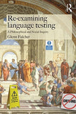 Re-examining Language Testing: A Philosophical and Social Inquiry