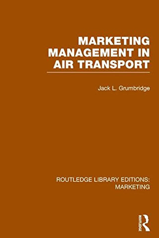 Routledge Library Editions: Marketing (27 vols): Marketing Management in Air Transport (RLE Marketing)