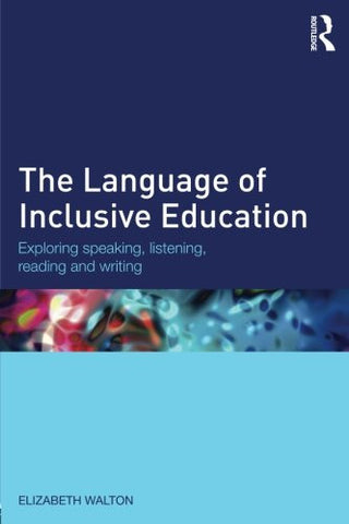The Language of Inclusive Education: Exploring speaking, listening, reading and writing