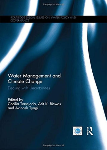 Water Management and Climate Change: Dealing with Uncertainties (Routledge Special Issues on Water Policy and Governance)