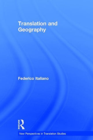 Translation and Geography (New Perspectives in Translation and Interpreting Studies)