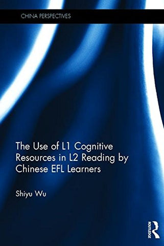 The Use of L1 Cognitive Resources in L2 Reading by Chinese EFL Learners (China Perspectives)