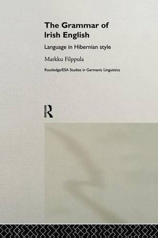 The Grammar of Irish English: Language in Hibernian Style (Routledge/Esa Studies in Germanic Linguistics)