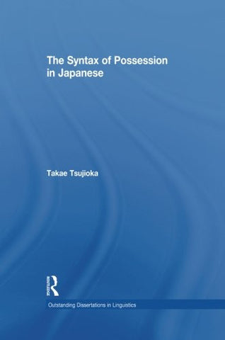 The Syntax of Possession in Japanese (Outstandin Dissertations in Linguistics)