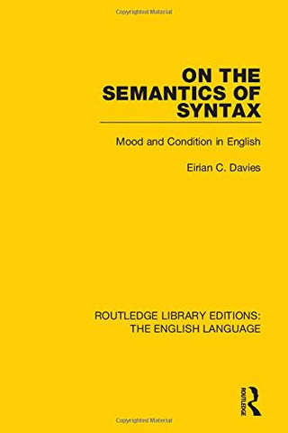On the Semantics of Syntax: Mood and Condition in English (Routledge Library Edition: The English Language)