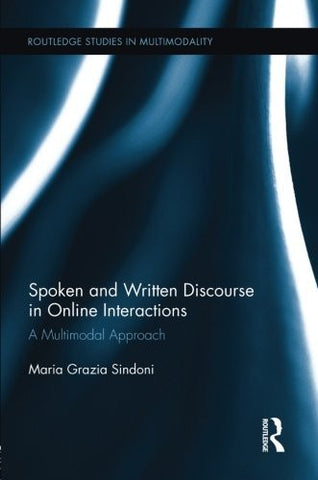 Spoken and Written Discourse in Online Interactions: A Multimodal Approach (Routledge Studies in Multimodality)