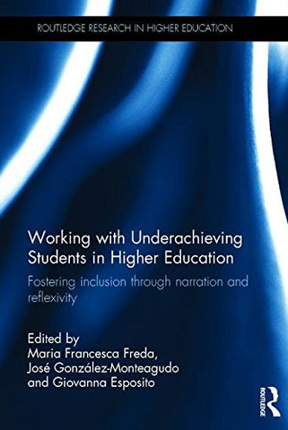 Working with Underachieving Students in Higher Education: Fostering inclusion through narration and reflexivity (Routledge Research in Higher Education)
