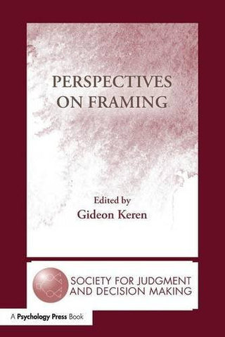 Perspectives on Framing (The Society for Judgment and Decision Making Series)