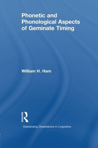 Phonetic and Phonological Aspects of Geminate Timing (Outstanding Dissertations in Linguistics)