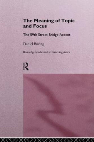 The Meaning of Topic and Focus: The 59th Street Bridge Accent (Routledge Studies in Germanic Linguistics)