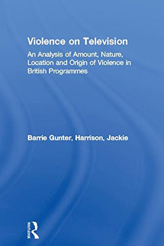 Violence on Television: An Analysis of Amount, Nature, Location and Origin of Violence in British Programmes (Routledge Progress in Psychology)