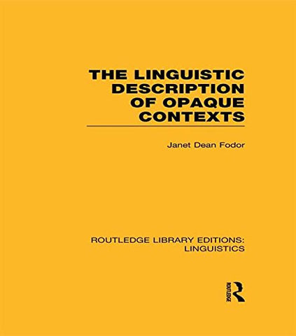 The Linguistic Description of Opaque Contexts (Routledge Library Editions: Linguistics)