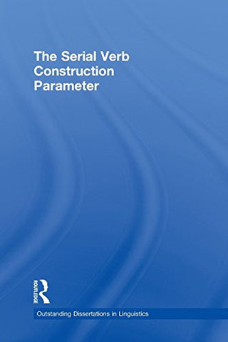 The Serial Verb Construction Parameter (Outstanding Dissertations in Linguistics)
