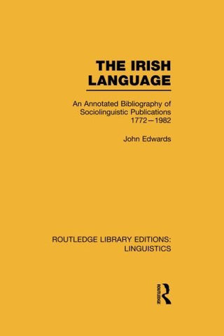 The Irish Language: An Annotated Bibliography of Sociolinguistic Publications 1772-1982 (Routledge Library Editions: Linguistics)