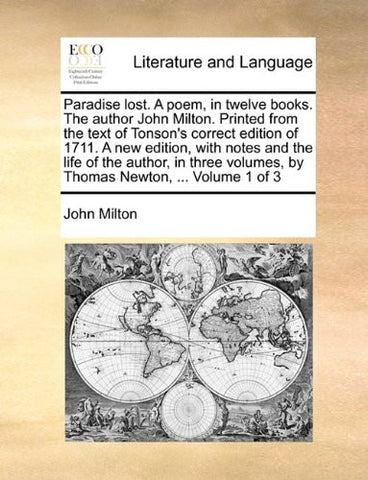 Paradise lost. A poem, in twelve books. The author John Milton. Printed from the text of Tonson's correct edition of 1711. A new edition, with notes ... volumes, by Thomas Newton, ...  Volume 1 of 3