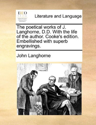 The poetical works of J. Langhorne, D.D. With the life of the author. Cooke's edition. Embellished with superb engravings.