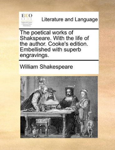 The poetical works of Shakspeare. With the life of the author. Cooke's edition. Embellished with superb engravings.