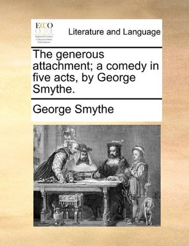 The generous attachment; a comedy in five acts, by George Smythe.