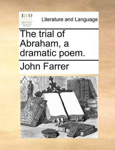 The trial of Abraham, a dramatic poem.
