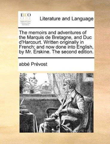 The memoirs and adventures of the Marquis de Bretagne, and Duc d'Harcourt. Written originally in French; and now done into English, by Mr. Erskine. The second edition.