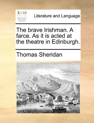 The brave Irishman. A farce. As it is acted at the theatre in Edinburgh.