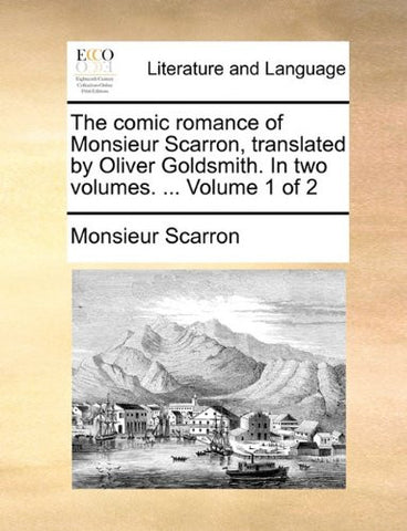 The comic romance of Monsieur Scarron, translated by Oliver Goldsmith. In two volumes. ...  Volume 1 of 2