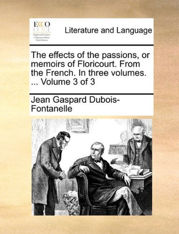 The effects of the passions, or memoirs of Floricourt. From the French. In three volumes. ...  Volume 3 of 3