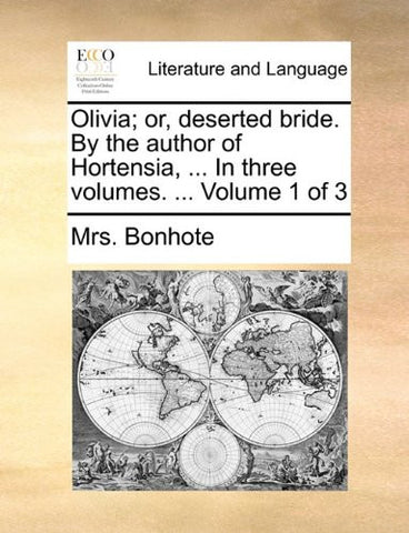 Olivia; or, deserted bride. By the author of Hortensia, ... In three volumes. ...  Volume 1 of 3