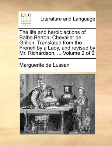 The life and heroic actions of Balbe Berton, Chevalier de Grillon. Translated from the French by a Lady, and revised by Mr. Richardson, ...  Volume 2 of 2