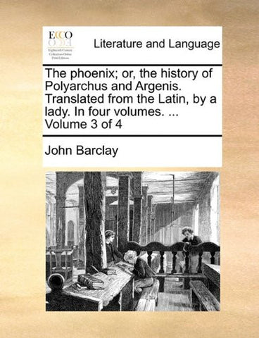 The phoenix; or, the history of Polyarchus and Argenis. Translated from the Latin, by a lady. In four volumes. ...  Volume 3 of 4