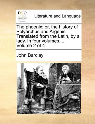 The phoenix; or, the history of Polyarchus and Argenis. Translated from the Latin, by a lady. In four volumes. ...  Volume 2 of 4
