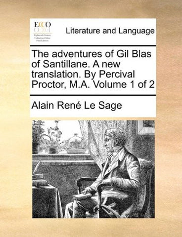 The Adventures of Gil Blas of Santillane. a New Translation. by Percival Proctor, M.A. Volume 1 of 2