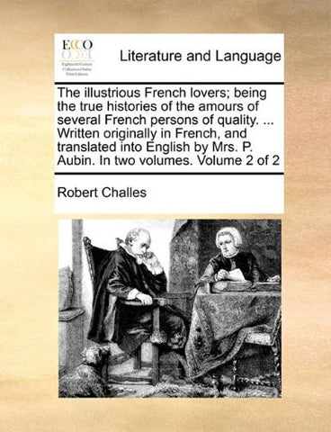 The illustrious French lovers; being the true histories of the amours of several French persons of quality. ... Written originally in French, and ... Mrs. P. Aubin. In two volumes.  Volume 2 of 2