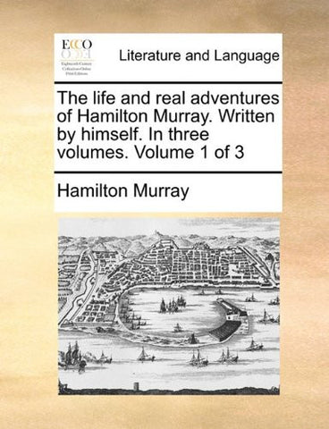 The life and real adventures of Hamilton Murray. Written by himself. In three volumes.  Volume 1 of 3