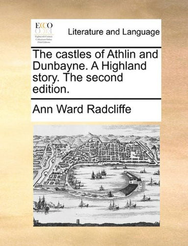 The castles of Athlin and Dunbayne. A Highland story. The second edition.