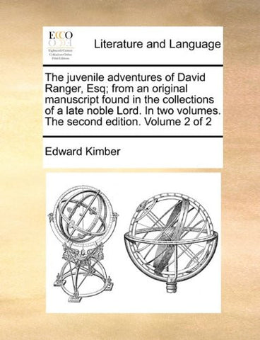 The juvenile adventures of David Ranger, Esq; from an original manuscript found in the collections of a late noble Lord. In two volumes. The second edition. Volume 2 of 2